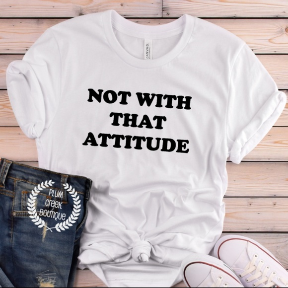 bc110c13f Plum Creek Boutique Tops | Not With That Attitude Graphic Tee Inc ...